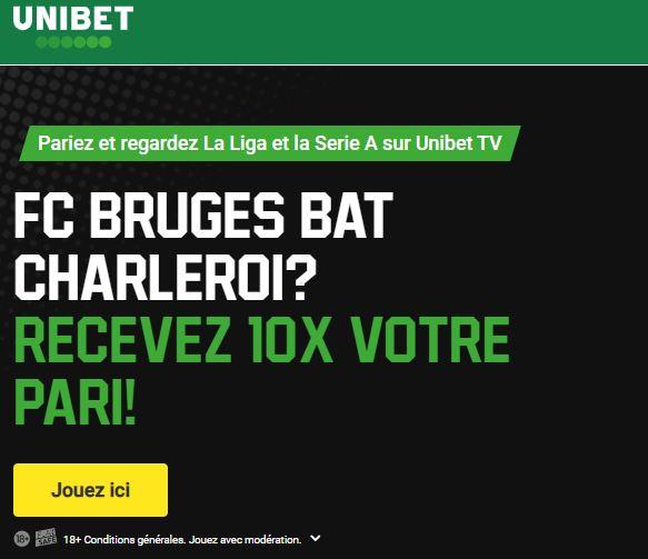 Bruges - Charleroi : Recevez 10 fois votre pari sur UNIBET si Bruges gagne !